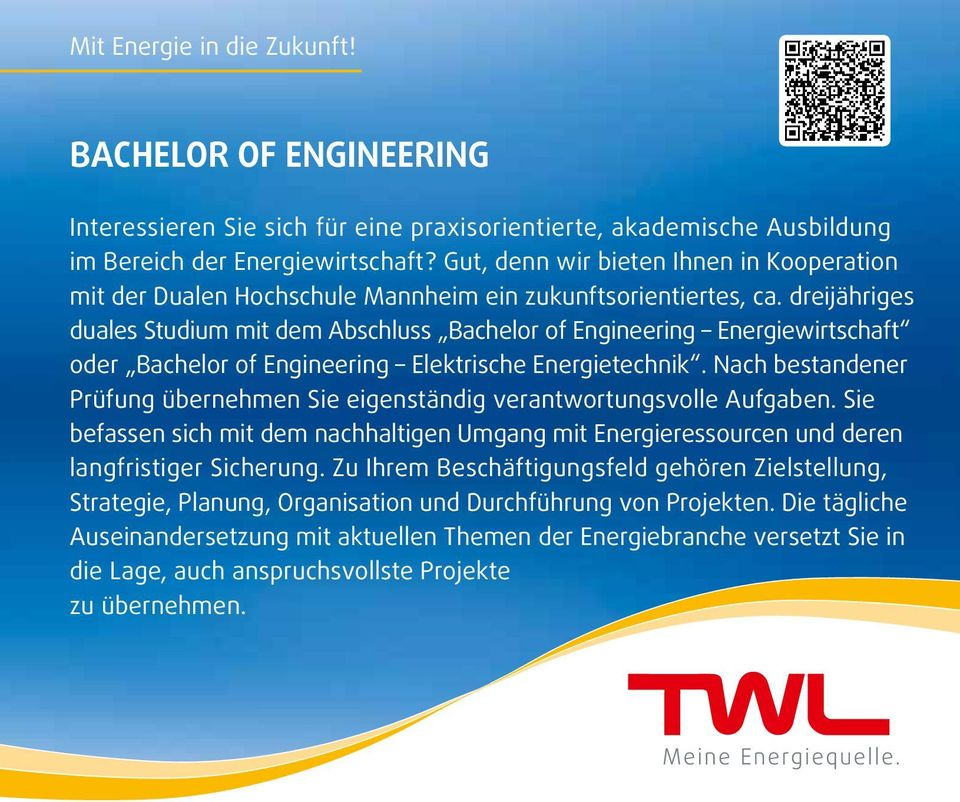 dreijähriges duales Studium mit dem Abschluss Bachelor of Engineering Energiewirtschaft oder Bachelor of Engineering Elektrische Energietechnik.