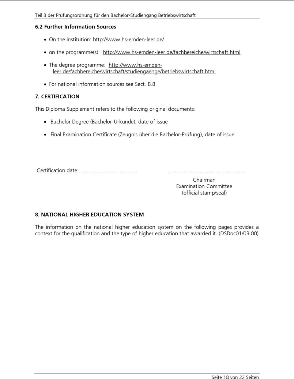 CERTIFICATION This Diploma Supplement refers to the following original documents: Bachelor Degree (Bachelor-Urkunde), date of issue Final Examination Certificate (Zeugnis über die Bachelor-Prüfung),