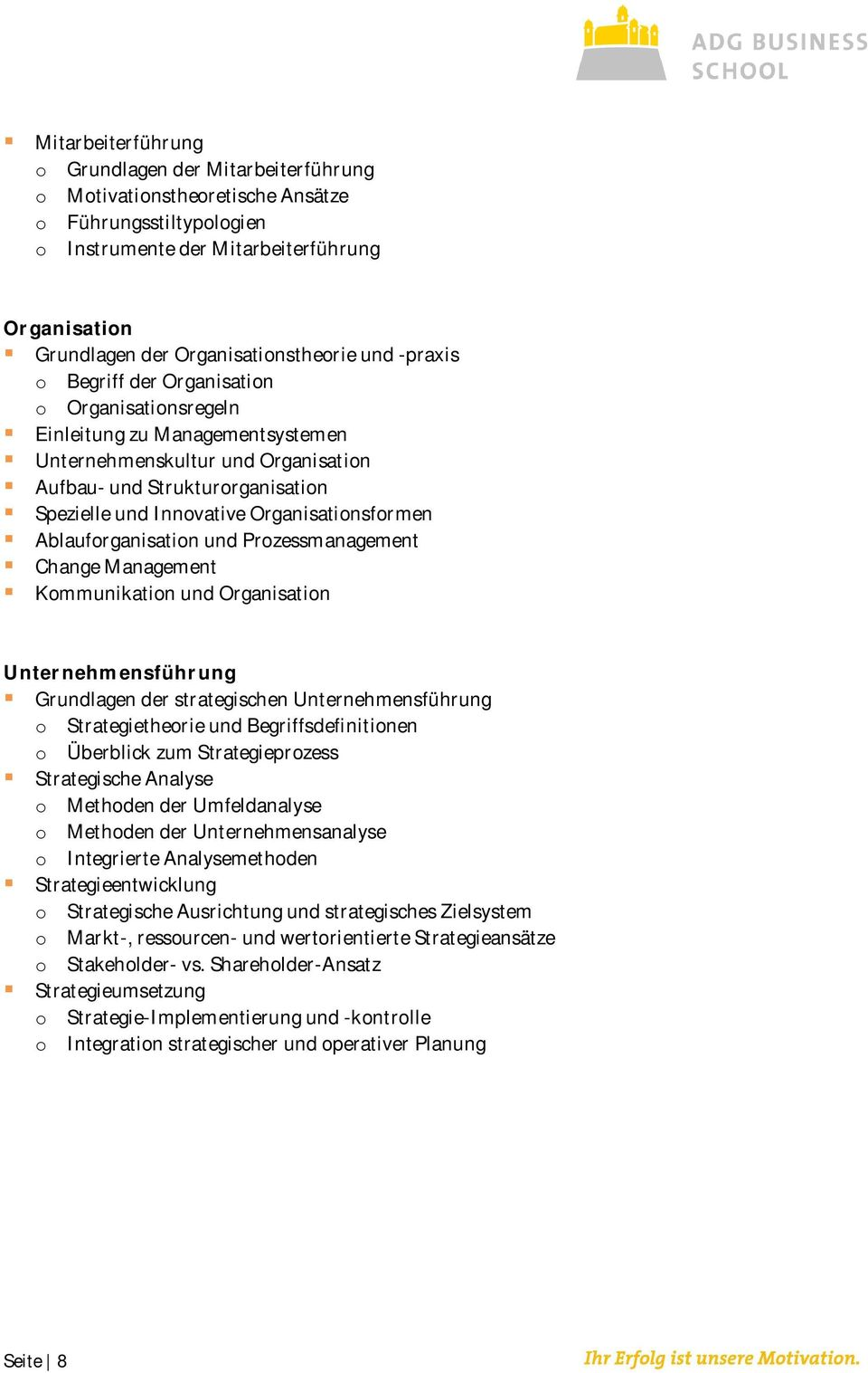 Organisationsformen Ablauforganisation und Prozessmanagement Change Management Kommunikation und Organisation Unternehmensführung Grundlagen der strategischen Unternehmensführung o Strategietheorie