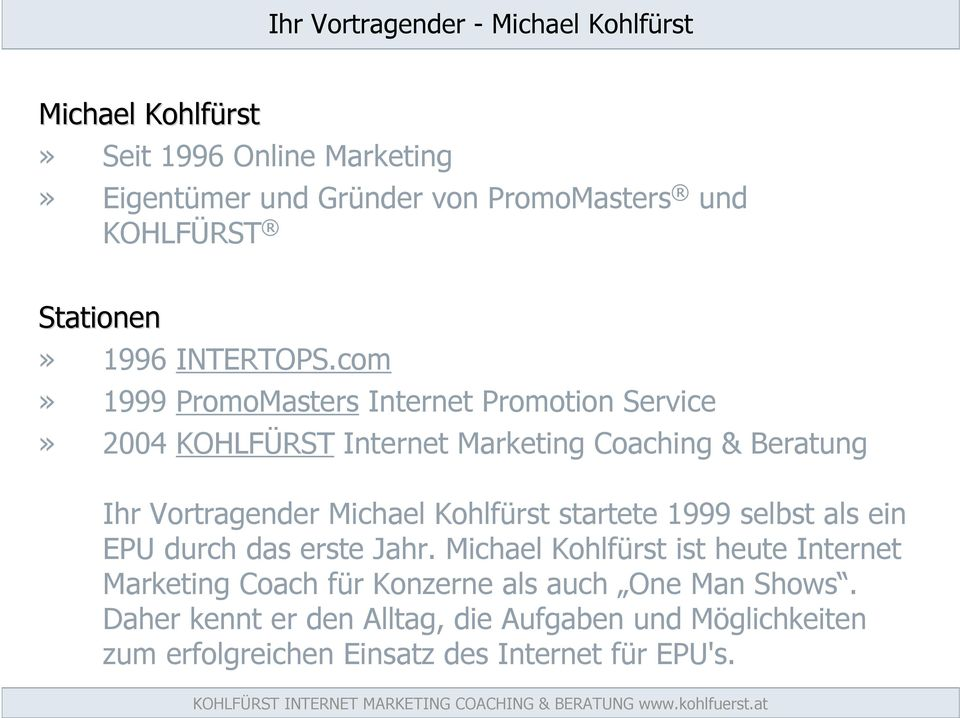 com» 1999 PromoMasters Internet Promotion Service» 2004 KOHLFÜRST Internet Marketing Coaching & Beratung Ihr Vortragender Michael