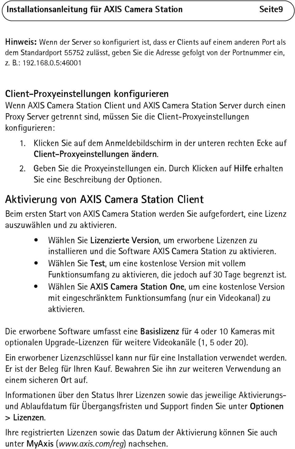 5:46001 Client-Proxyeinstellungen konfigurieren Wenn AXIS Camera Station Client und AXIS Camera Station Server durch einen Proxy Server getrennt sind, müssen Sie die Client-Proxyeinstellungen