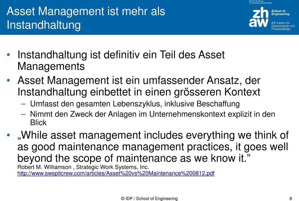 explizit in den Blick While asset management includes everything we think of as good maintenance management practices, it goes well beyond the scope of