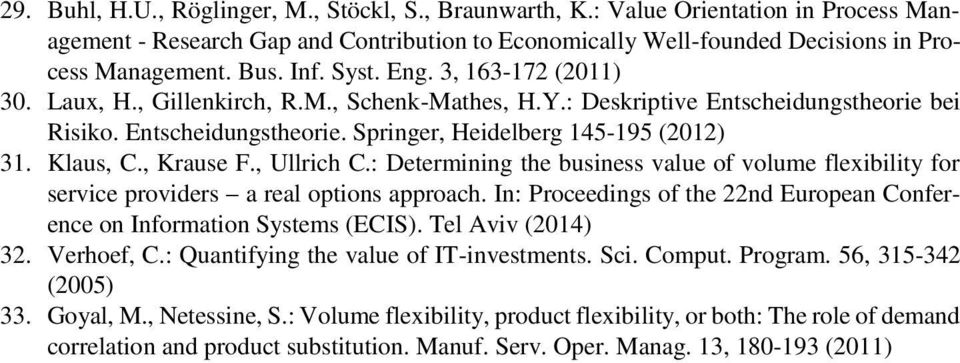 , Krause F., Ullrich C.: Determining the business value of volume flexibility for service providers a real options approach.