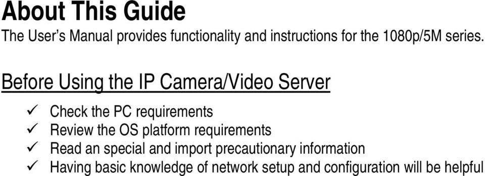 Before Using the IP Camera/Video Server Check the PC requirements Review the OS