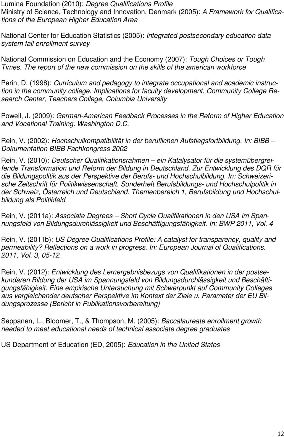 The report of the new commission on the skills of the american workforce Perin, D. (1998): Curriculum and pedagogy to integrate occupational and academic instruction in the community college.