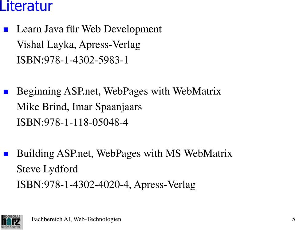 net, WebPages with WebMatrix Mike Brind, Imar Spaanjaars ISBN:978-1-118-05048-4