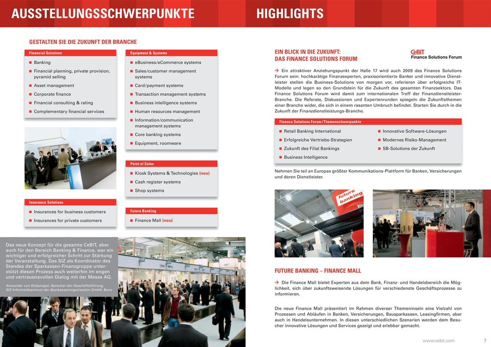 Business intelligence systems Human resources management EIN BLICK IN DIE ZUKUNFT: DAS FINANCE SOLUTIONS FORUM Ein attraktiver Anziehungspunkt der Halle 17 wird auch 2009 das Finance Solutions Forum