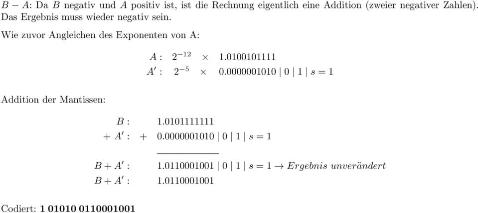 0100101111 A : 2 5 0.0000001010 0 1 s = 1 Addition der Mantissen: B : 1.0101111111 + A : + 0.