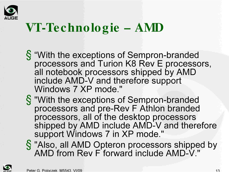 """ ""With the exceptions of Sempron-branded processors and pre-rev F Athlon branded processors, all of the desktop processors"