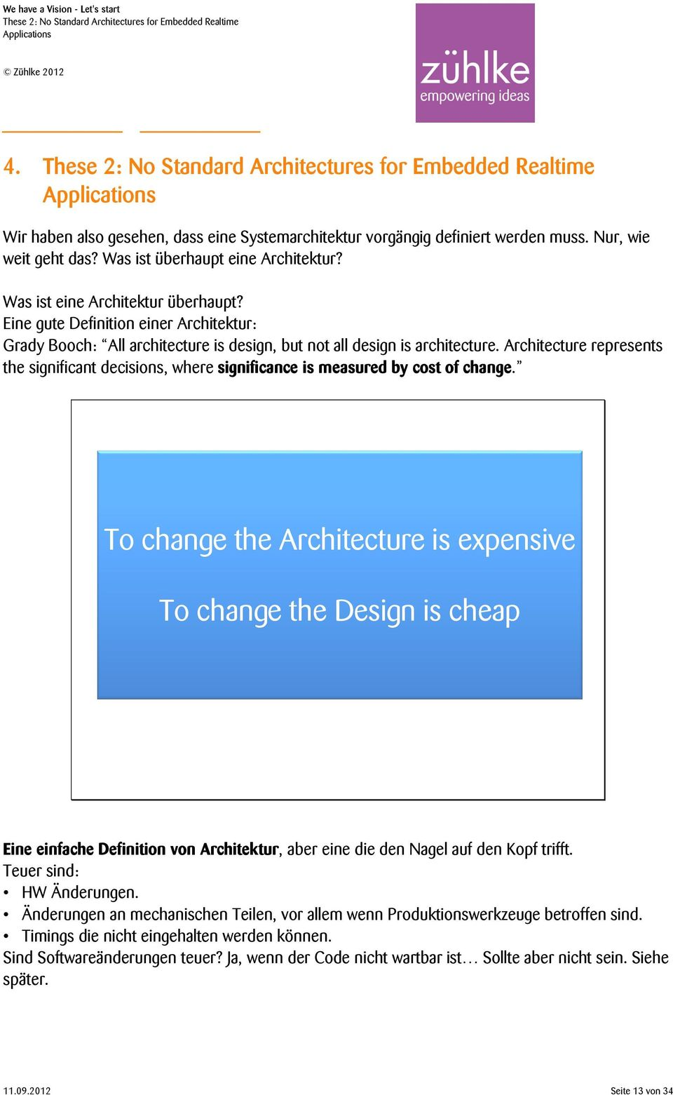 Was ist überhaupt eine Architektur? Was ist eine Architektur überhaupt? Eine gute Definition einer Architektur: Grady Booch: All architecture is design, but not all design is architecture.