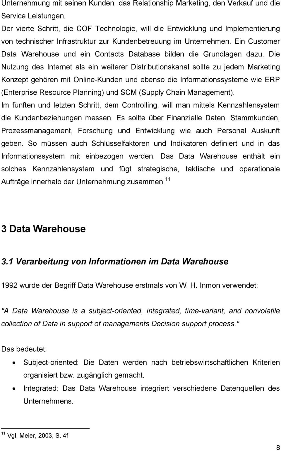 Ein Customer Data Warehouse und ein Contacts Database bilden die Grundlagen dazu.