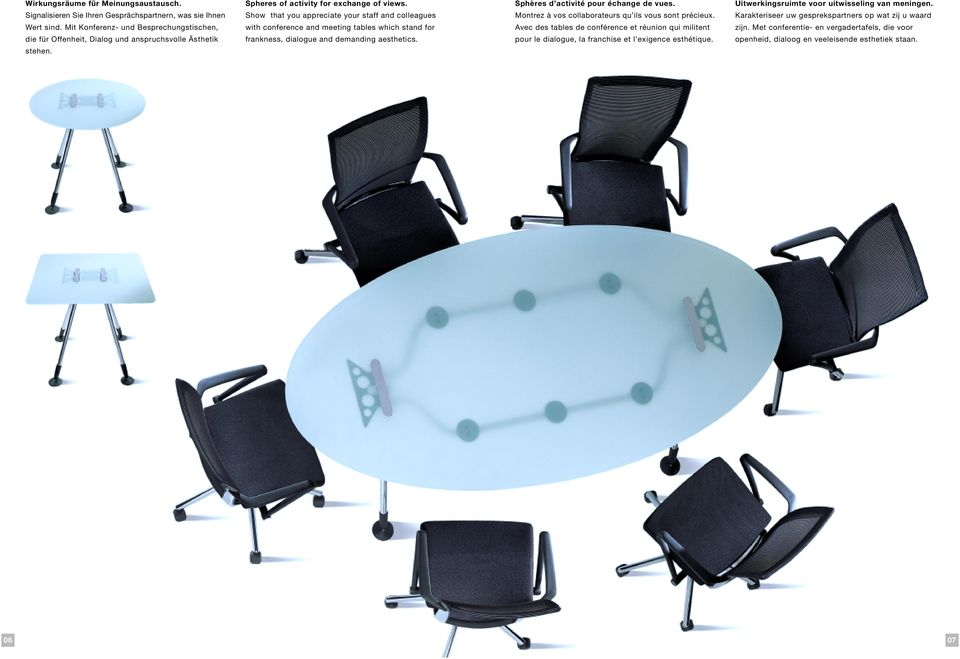 Show that you appreciate your staff and colleagues with conference and meeting tables which stand for frankness, dialogue and demanding aesthetics. Sphères d activité pour échange de vues.