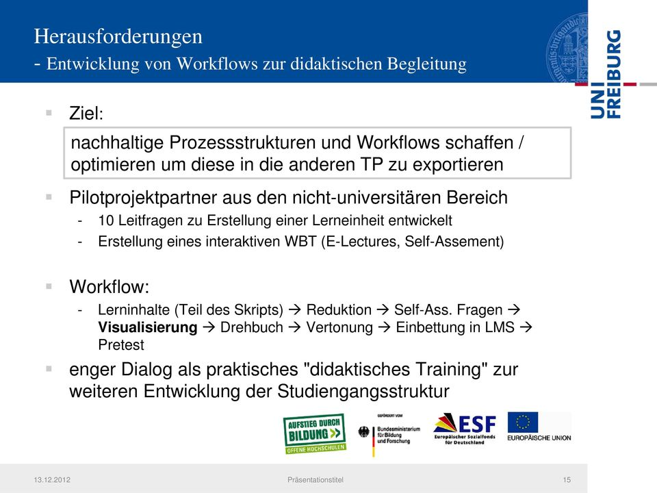 eines interaktiven WBT (E-Lectures, Self-Assement) Workflow: - Lerninhalte (Teil des Skripts) Reduktion Self-Ass.