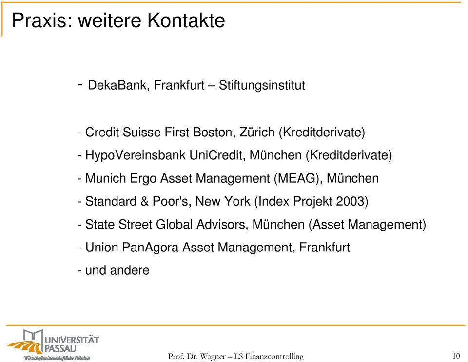 (MEAG), München - Standard & Poor's, New York (Index Projekt 2003) - State Street Global Advisors, München