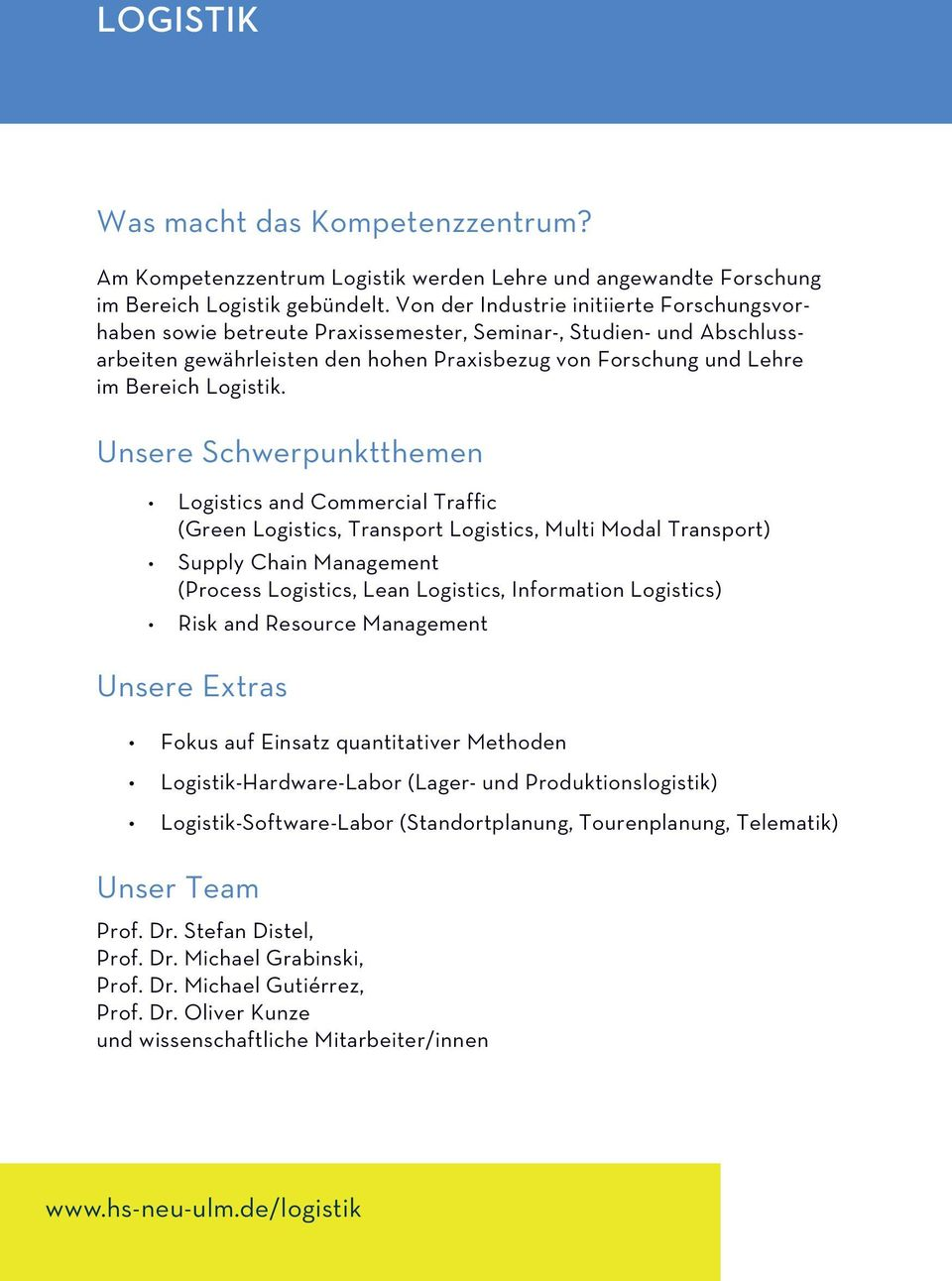 Unsere Schwerpunktthemen Logistics and Commercial Traffic (Green Logistics, Transport Logistics, Multi Modal Transport) Supply Chain Management (Process Logistics, Lean Logistics, Information