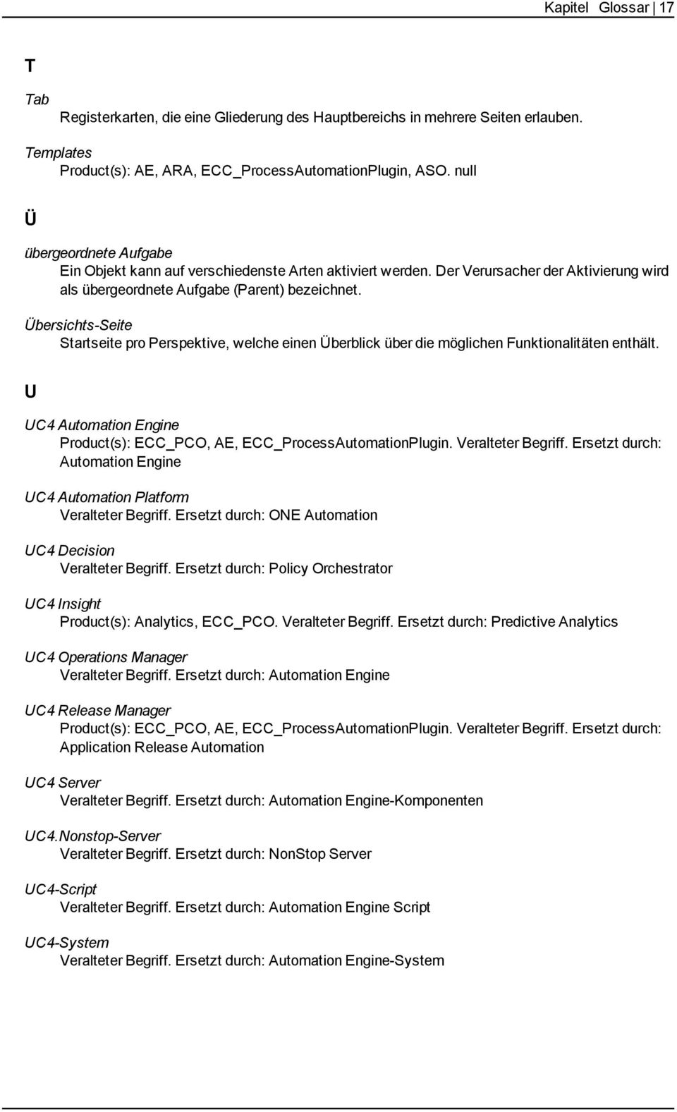 Übersichts-Seite Startseite pro Perspektive, welche einen Überblick über die möglichen Funktionalitäten enthält. U UC4 Automation Engine Product(s): ECC_PCO, AE, ECC_ProcessAutomationPlugin.