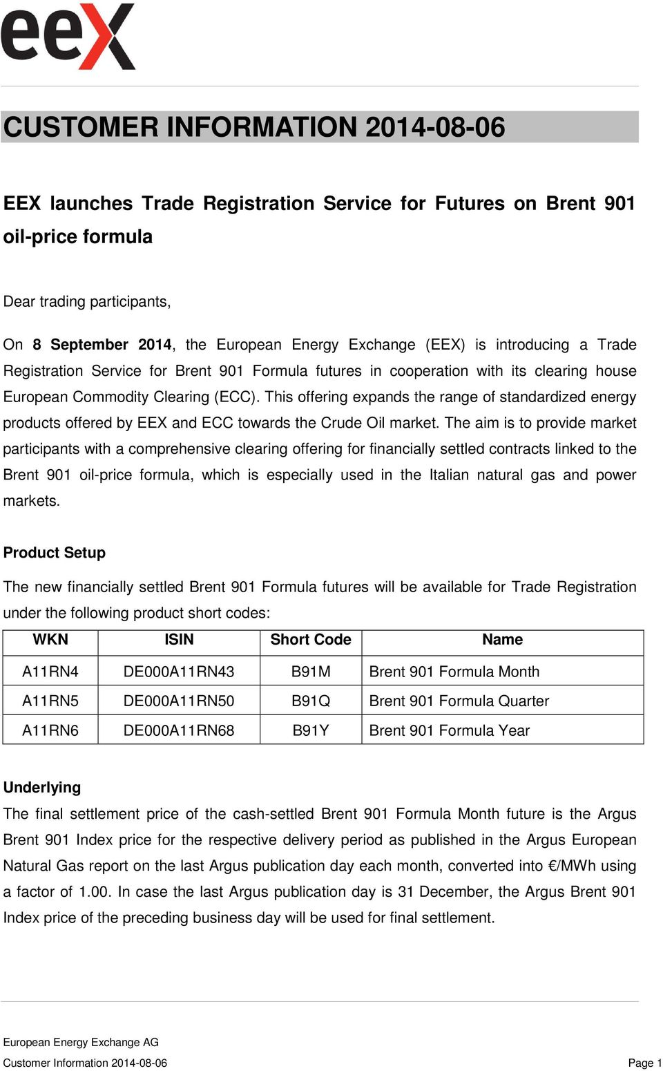 This offering expands the range of standardized energy products offered by EEX and ECC towards the Crude Oil market.