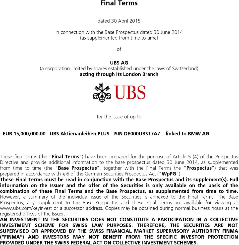 00 UBS Aktienanleihen PLUS ISIN DE000UBS17A7 linked to BMW AG These final terms (the Final Terms ) have been prepared for the purpose of Article 5 (4) of the Prospectus Directive and provide