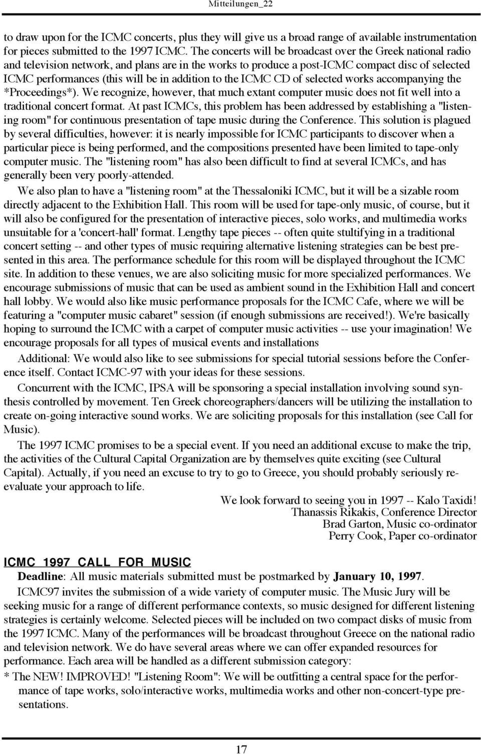 addition to the ICMC CD of selected works accompanying the *Proceedings*). We recognize, however, that much extant computer music does not fit well into a traditional concert format.
