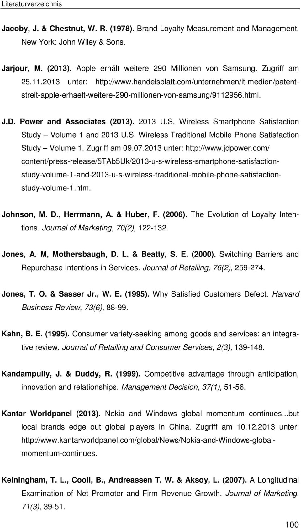 Wireless Smartphone Satisfaction Study Volume 1 and 2013 U.S. Wireless Traditional Mobile Phone Satisfaction Study Volume 1. Zugriff am 09.07.2013 unter: http://www.jdpower.