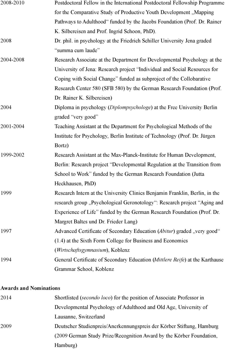 in psychology at the Friedrich Schiller University Jena graded summa cum laude 2004-2008 Research Associate at the Department for Developmental Psychology at the University of Jena: Research project