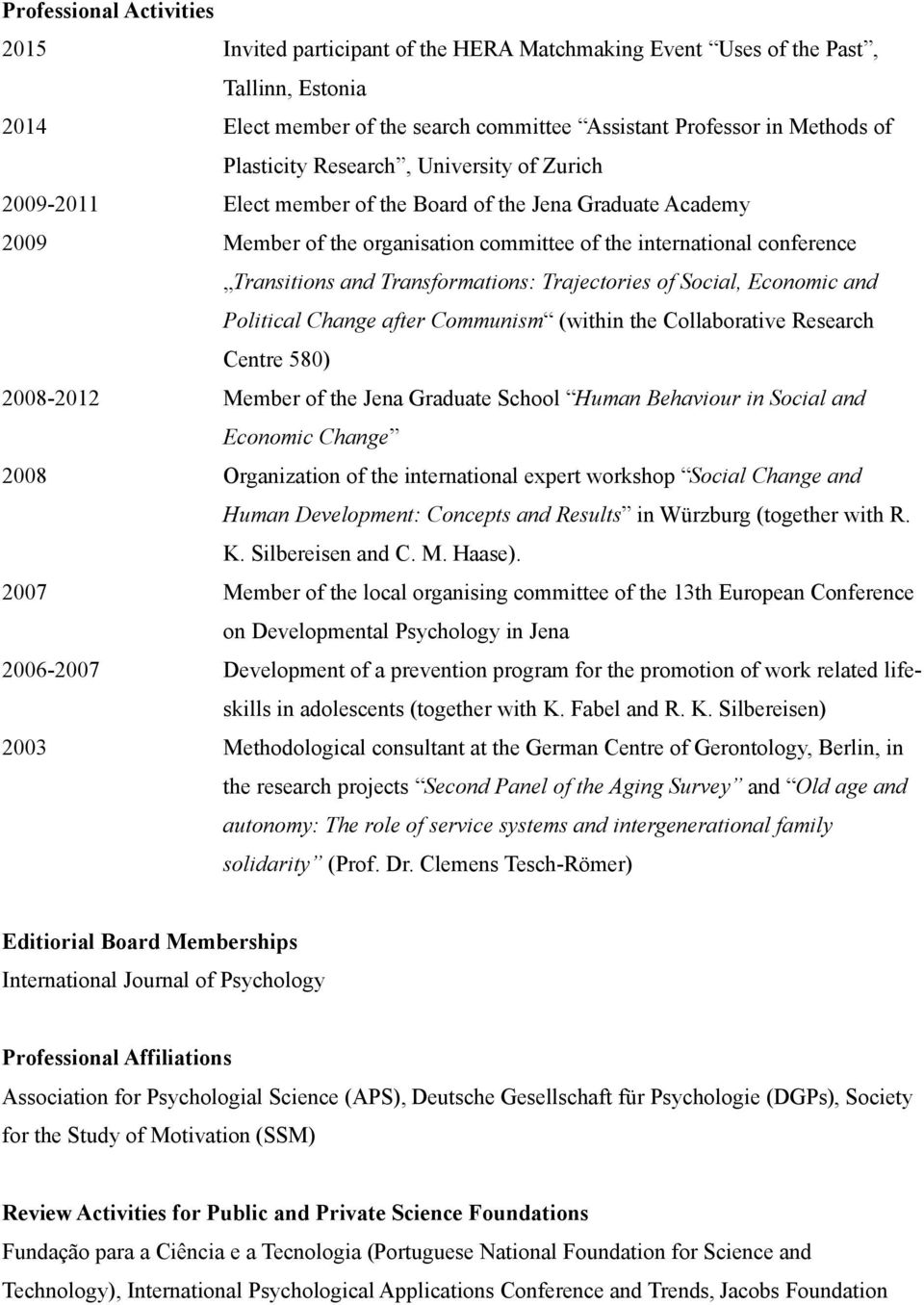 Transformations: Trajectories of Social, Economic and Political Change after Communism (within the Collaborative Research Centre 580) 2008-2012 Member of the Jena Graduate School Human Behaviour in