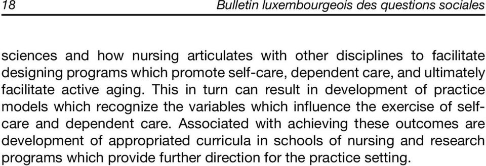 This in turn can result in development of practice models which recognize the variables which influence the exercise of selfcare and