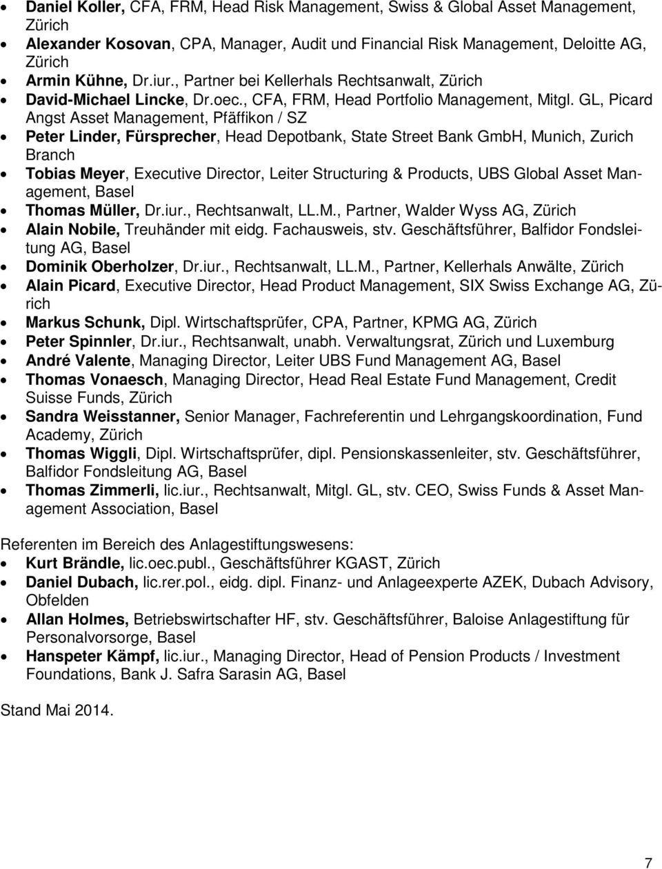 GL, Picard Angst Asset Management, Pfäffikon / SZ Peter Linder, Fürsprecher, Head Depotbank, State Street Bank GmbH, Munich, Zurich Branch Tobias Meyer, Executive Director, Leiter Structuring &