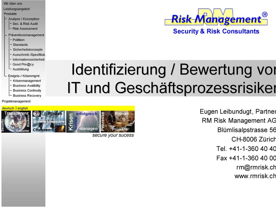 Krisenmanagement Business Avalibility Business Continuity Business Recovery Projektmanagement Security & Risk Consultants Identifizierung / Bewertung von IT und Geschäftsprozessrisiken