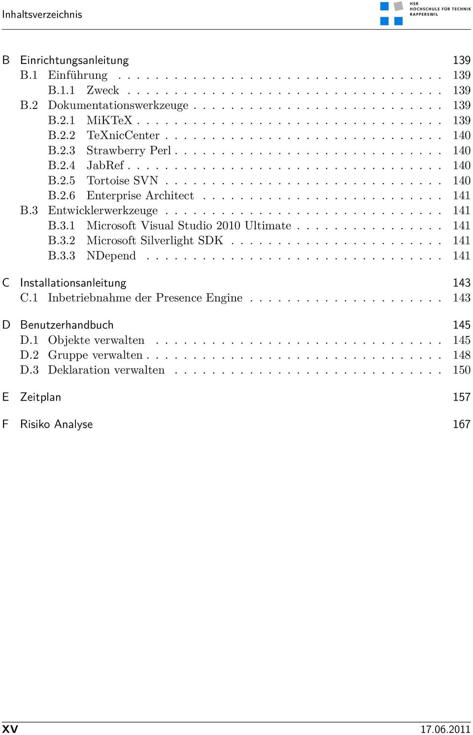 ............................. 140 B.2.6 Enterprise Architect.......................... 141 B.3 Entwicklerwerkzeuge.............................. 141 B.3.1 Microsoft Visual Studio 2010 Ultimate................ 141 B.3.2 Microsoft Silverlight SDK.