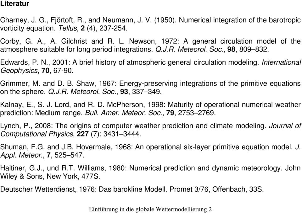 , 2001: A brief history of atmospheric general circulation modeling. International Geophysics, 70, 67-90. Grimmer, M. and D. B.