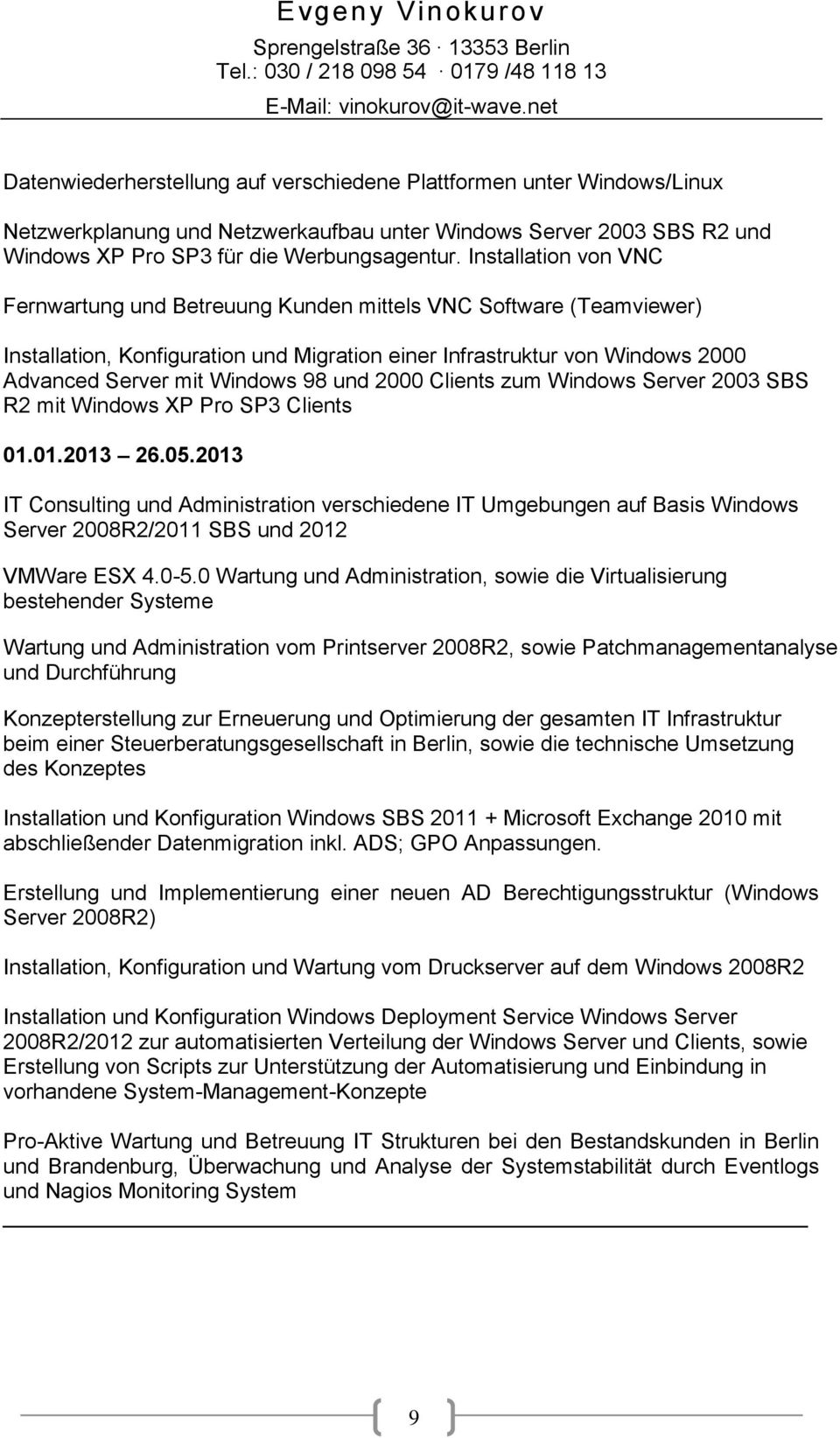 und 2000 Clients zum Windows Server 2003 SBS R2 mit Windows XP Pro SP3 Clients 01.01.2013 26.05.