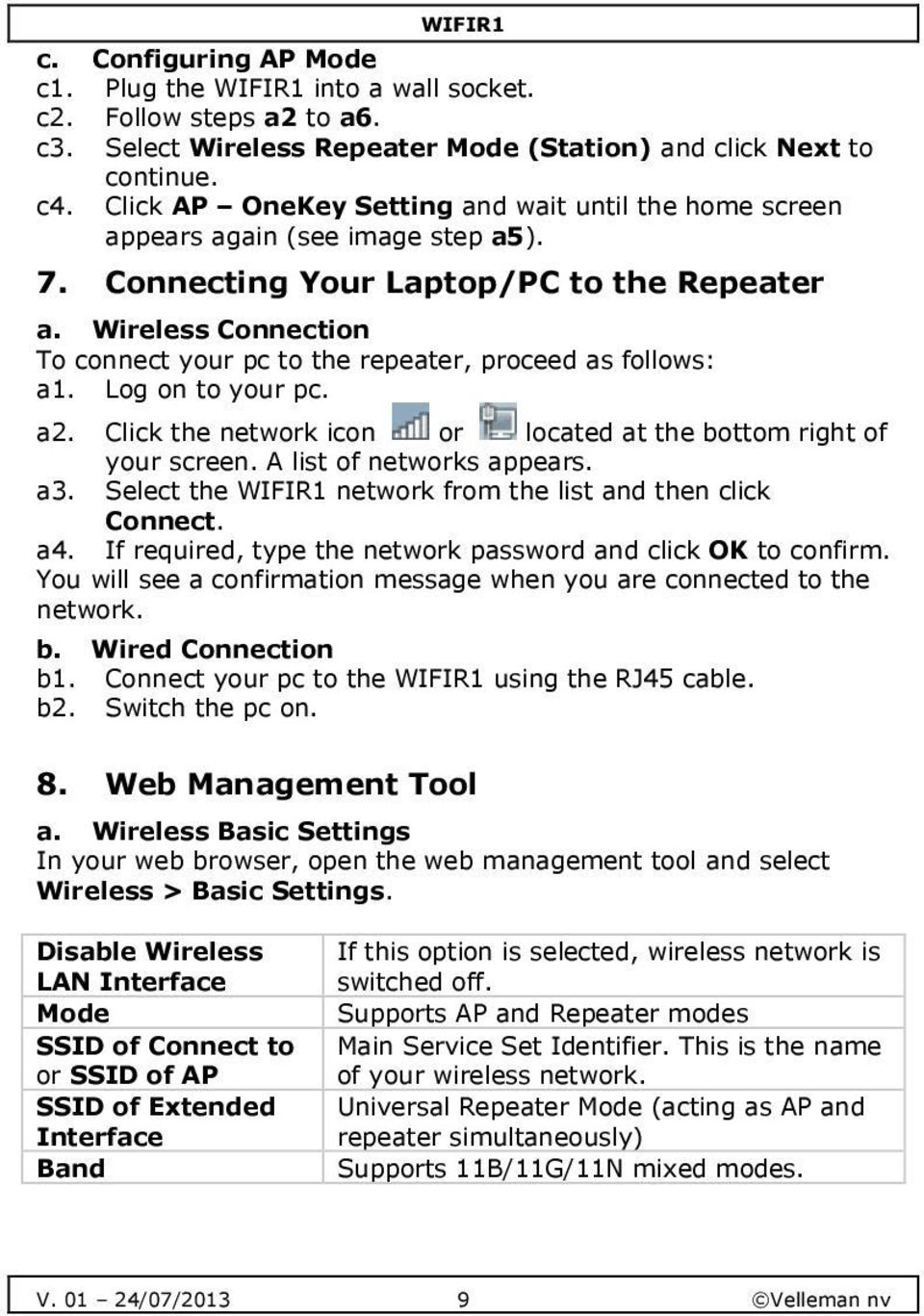 Wireless Connection To connect your pc to the repeater, proceed as follows: a1. Log on to your pc. a2. Click the network icon or located at the bottom right of your screen. A list of networks appears.