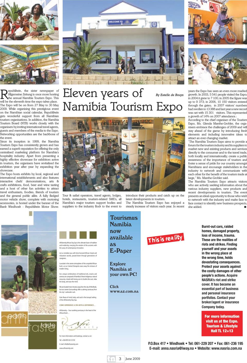 In addition, the Namibia Tourism Board (NTB) works closely with the organisers by inviting international travel agents, guests and members of the media to the Expo.