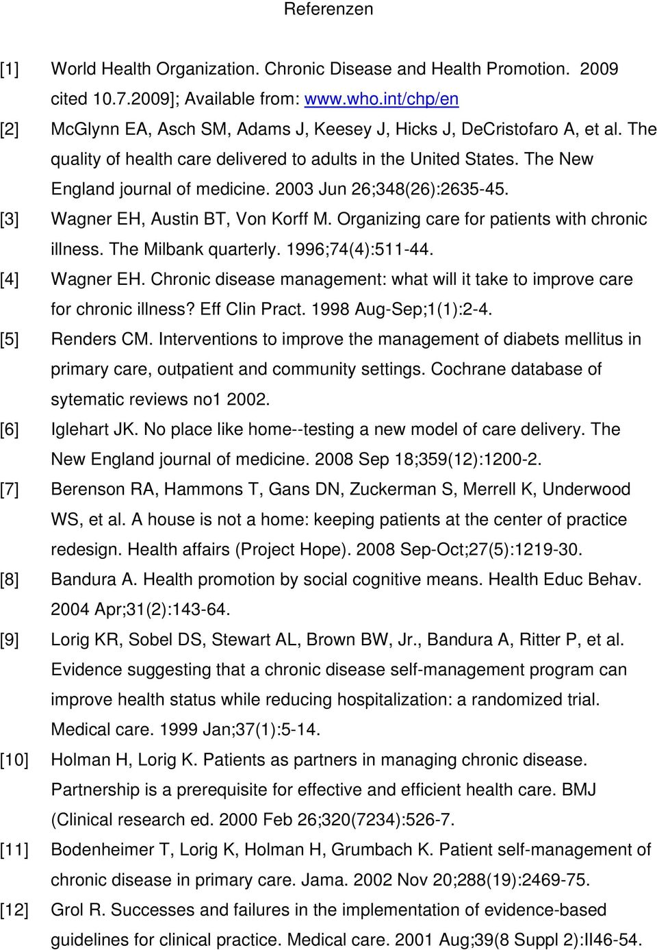 2003 Jun 26;348(26):2635-45. [3] Wagner EH, Austin BT, Von Korff M. Organizing care for patients with chronic illness. The Milbank quarterly. 1996;74(4):511-44. [4] Wagner EH.