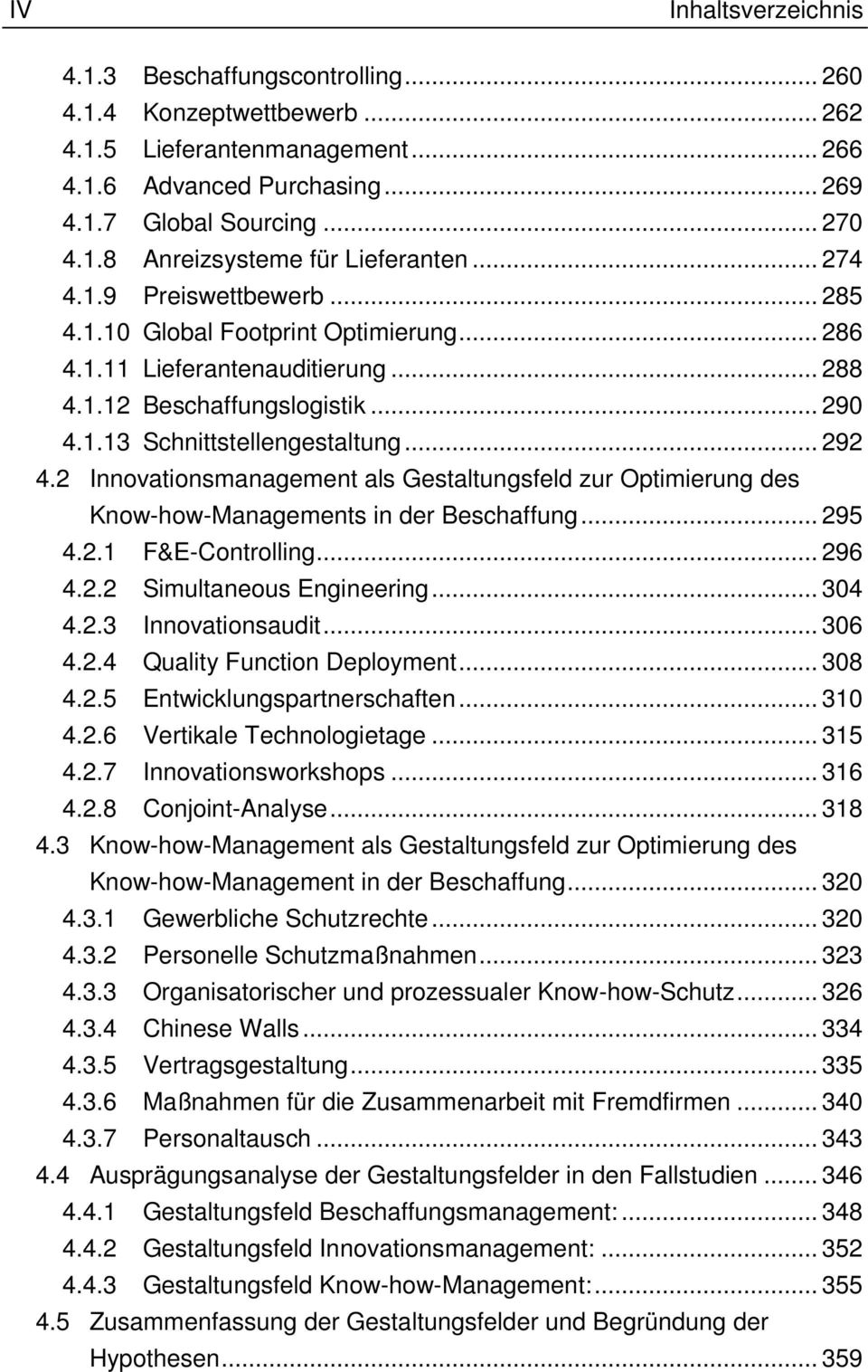 2 Innovationsmanagement als Gestaltungsfeld zur Optimierung des Know-how-Managements in der Beschaffung... 295 4.2.1 F&E-Controlling... 296 4.2.2 Simultaneous Engineering... 304 4.2.3 Innovationsaudit.