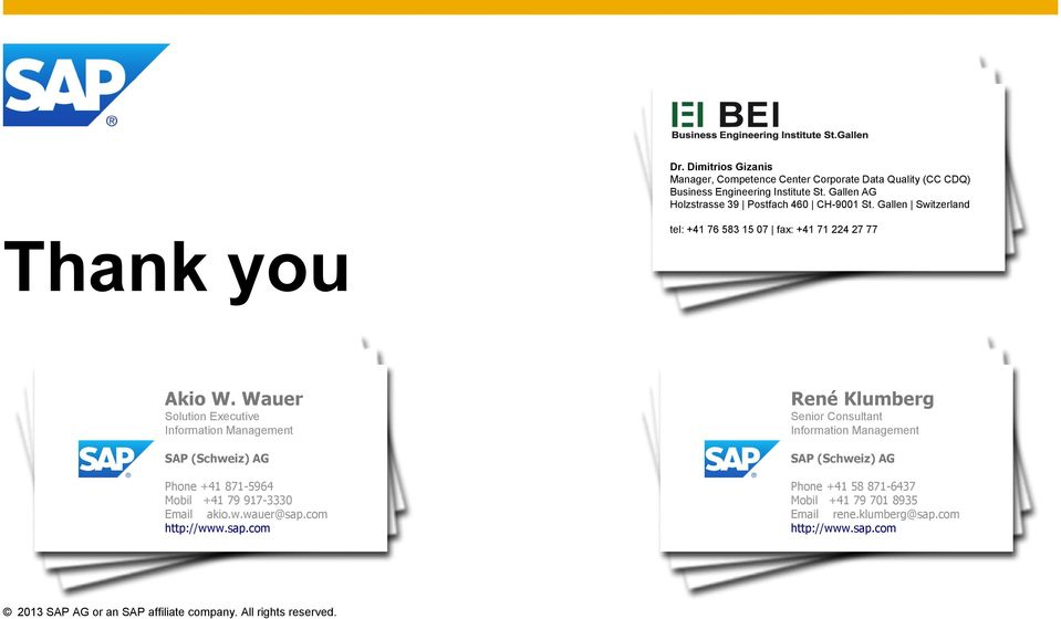 Wauer Solution Executive Information Management SAP (Schweiz) AG Phone +41 871-5964 Mobil +41 79 917-3330 Email akio.w.wauer@sap.