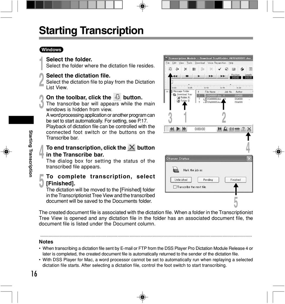 For setting, see P.7. Playback of dictation file can be controlled with the connected foot switch or the buttons on the Transcribe bar. end transcription, click the button in the Transcribe bar.