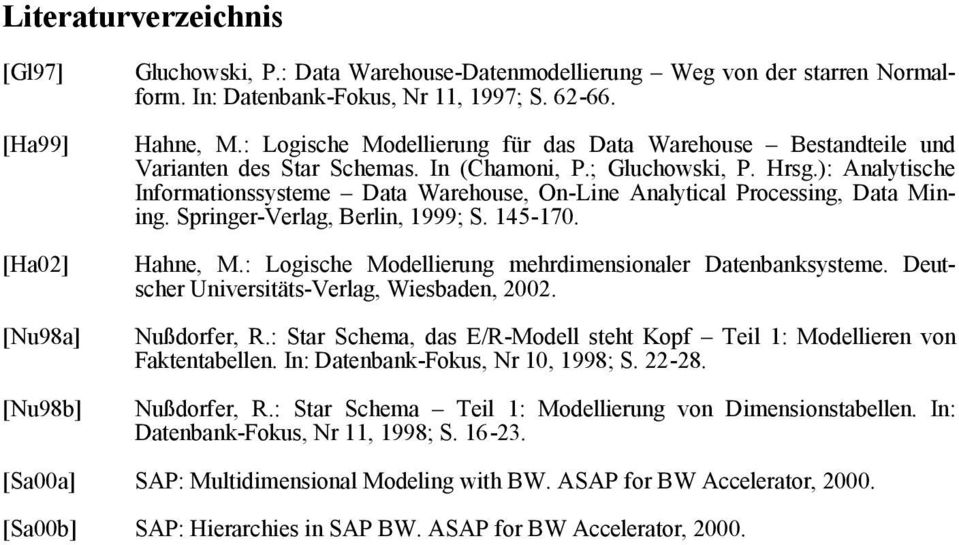 ): Analytische Informationssysteme Data Warehouse, On-Line Analytical Processing, Data Mining. Springer-Verlag, Berlin, 1999; S. 145-170. Hahne, M.