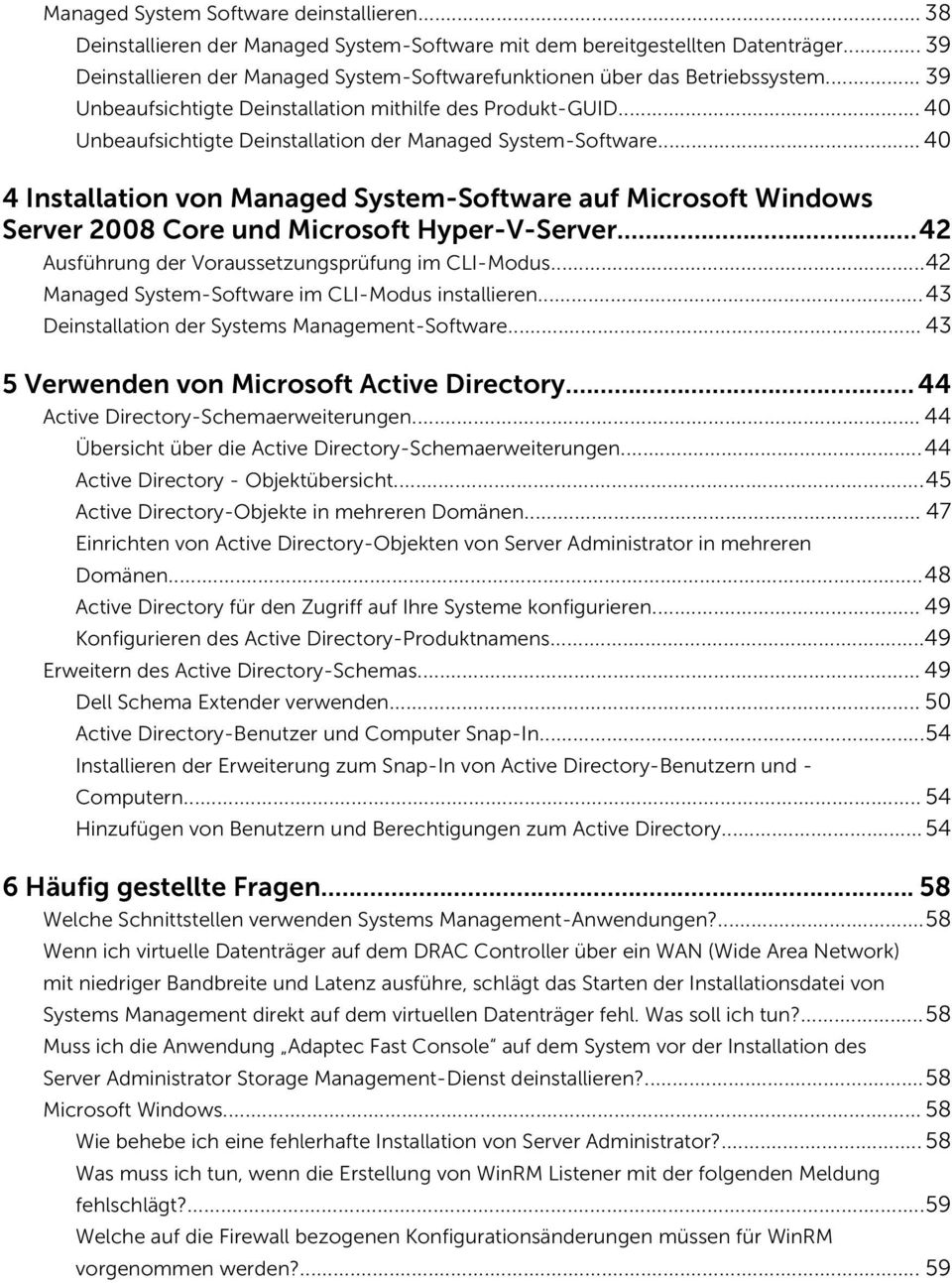 .. 40 Unbeaufsichtigte Deinstallation der Managed System-Software... 40 4 Installation von Managed System-Software auf Microsoft Windows Server 2008 Core und Microsoft Hyper-V-Server.