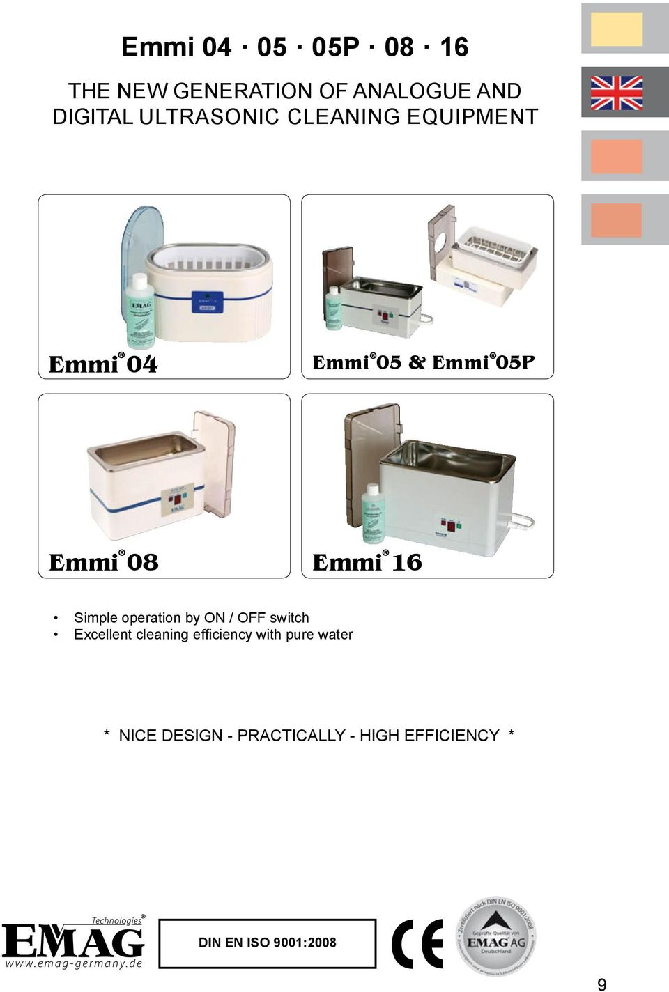Simple operation by ON / OFF switch Excellent cleaning effi ciency with