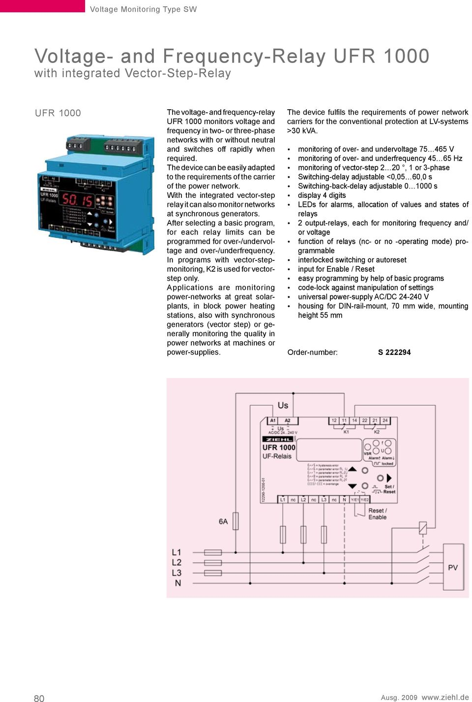 With the integrated vector-step relay it can also monitor networks at synchronous generators.