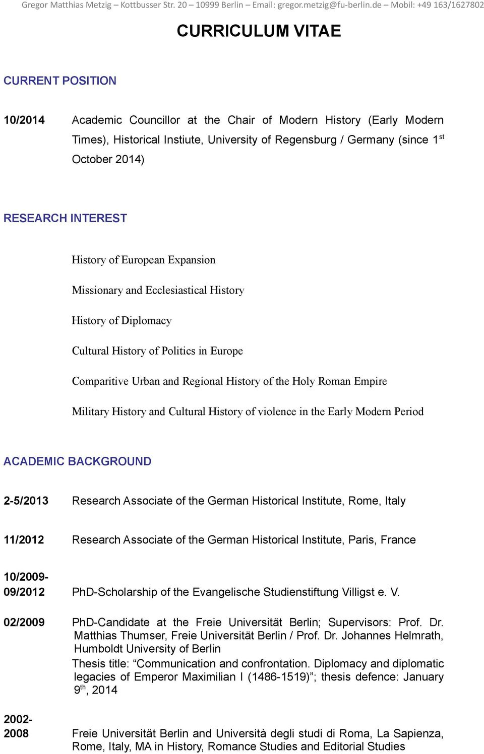 Roman Empire Military History and Cultural History of violence in the Early Modern Period ACADEMIC BACKGROUND 2-5/2013 Research Associate of the German Historical Institute, Rome, Italy 11/2012