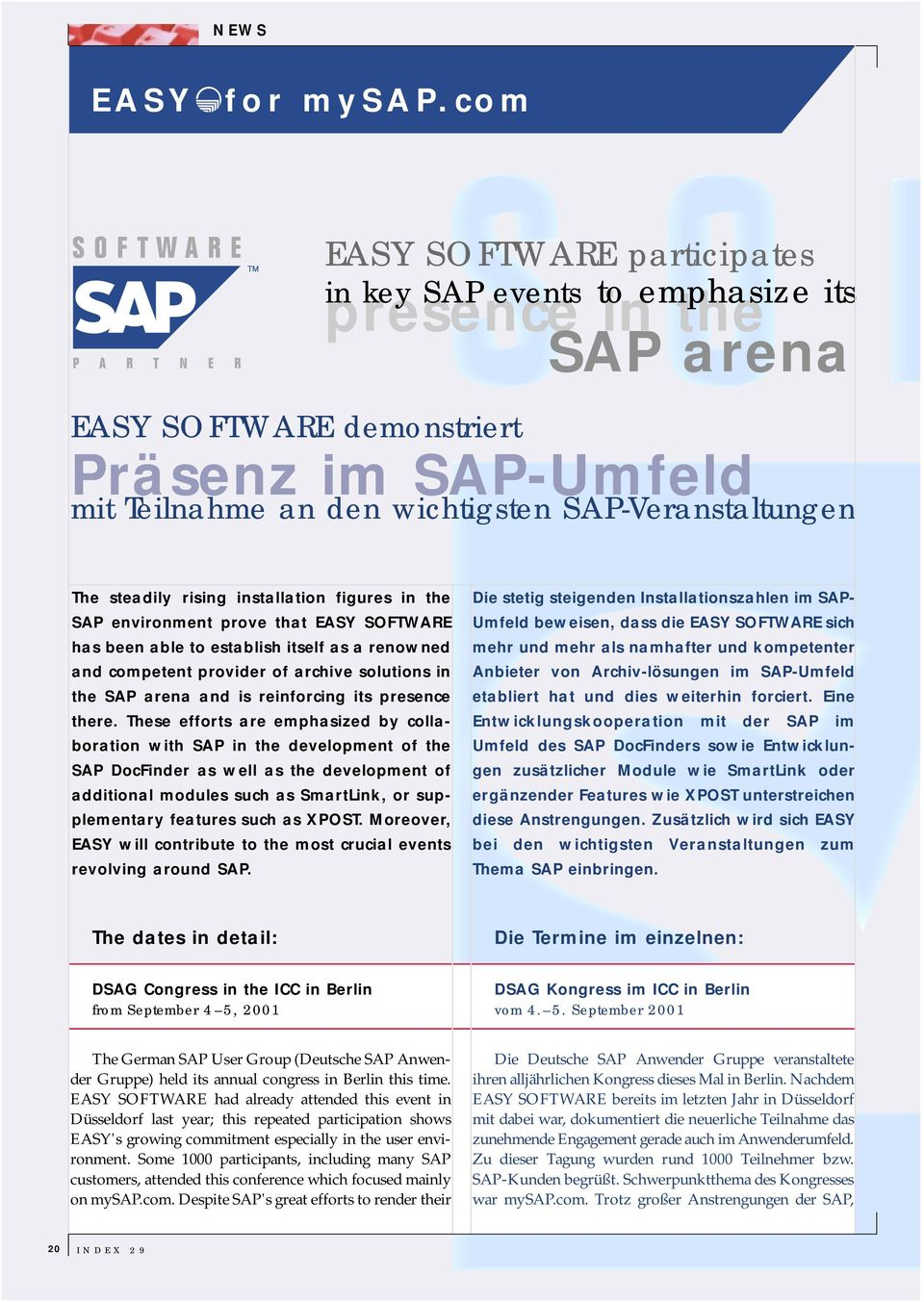 steadily rising installation figures in the SAP environment prove that EASY SOFTWARE has been able to establish itself as a renowned and competent provider of archive solutions in the SAP arena and
