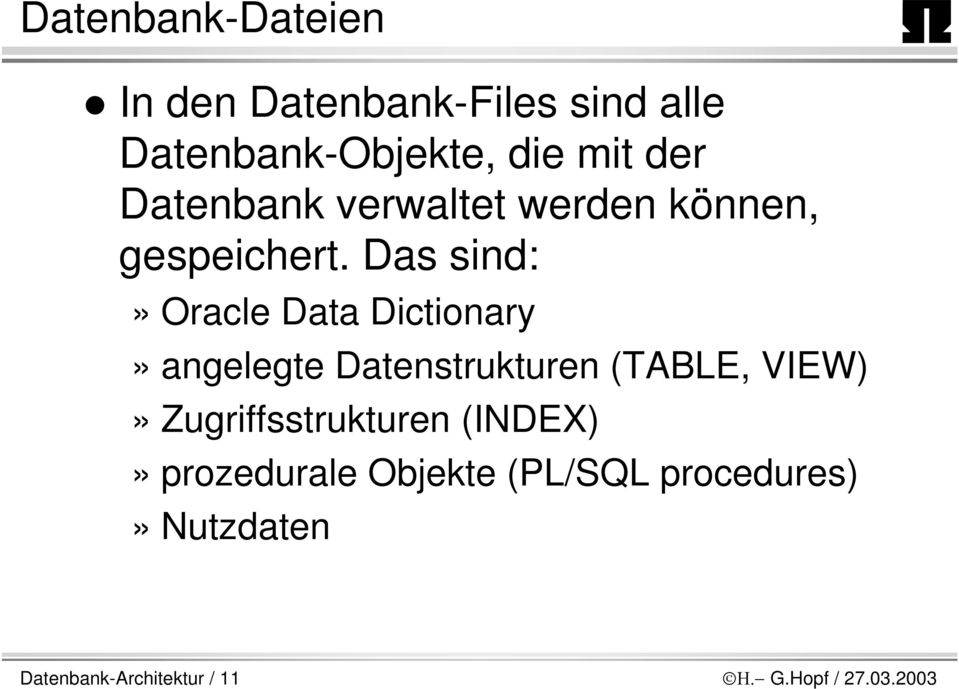 Das sind:» Oracle Data Dictionary» angelegte Datenstrukturen (TABLE, VIEW)»