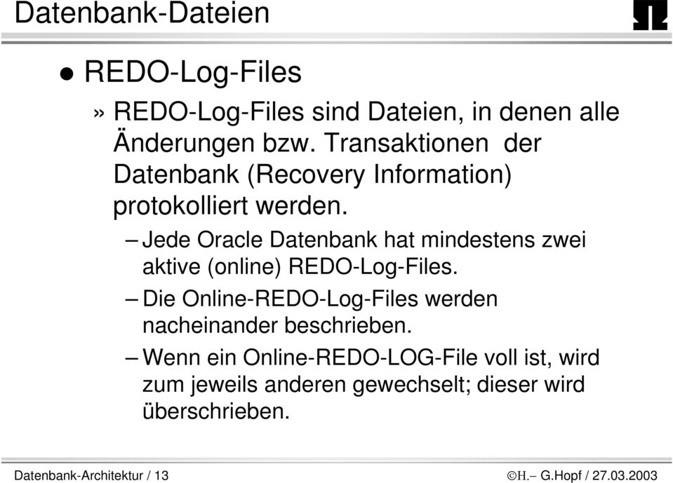 Jede Oracle Datenbank hat mindestens zwei aktive (online) REDO-Log-Files.