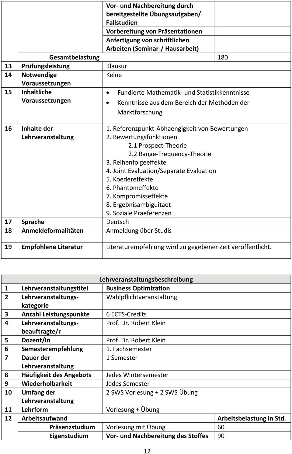 Joint Evaluation/Separate Evaluation 5. Koedereffekte 6. Phantomeffekte 7. Kompromisseffekte 8. Ergebnisambiguitaet 9.