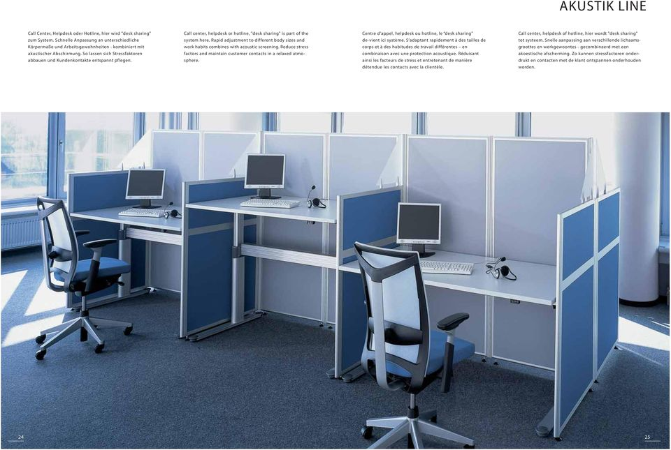 "Call center, helpdesk or hotline, ""desk sharing"" is part of the system here. Rapid adjustment to different body sizes and work habits combines with acoustic screening."