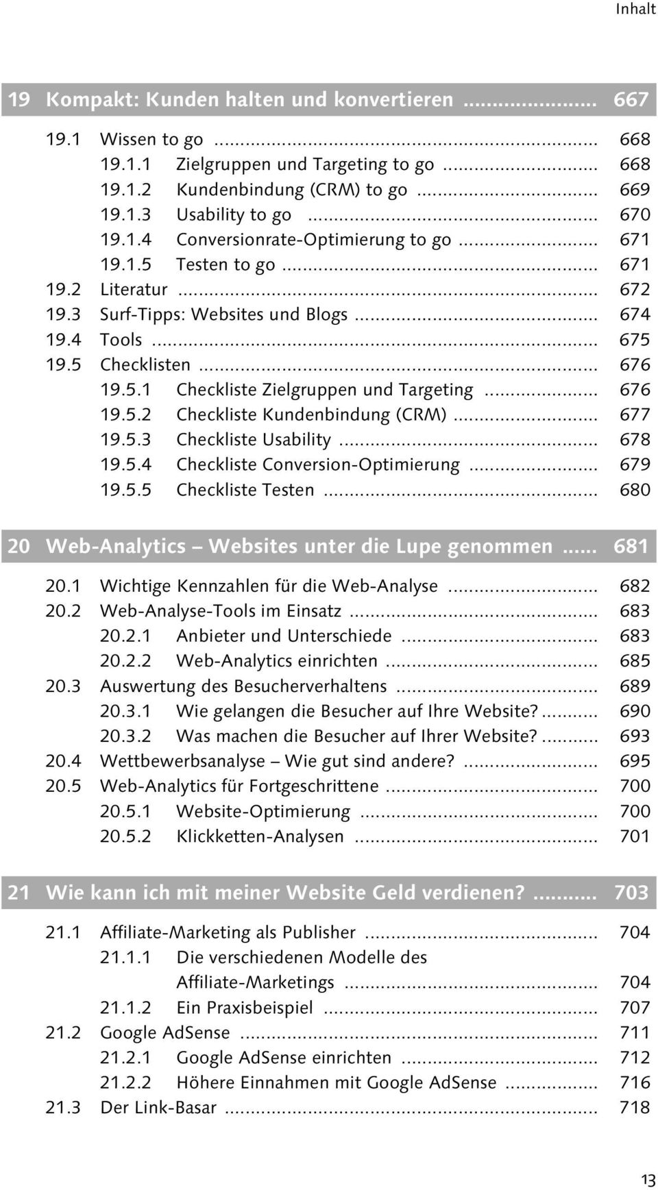 .. 676 19.5.2 Checkliste Kundenbindung (CRM)... 677 19.5.3 Checkliste Usability... 678 19.5.4 Checkliste Conversion-Optimierung... 679 19.5.5 Checkliste Testen.