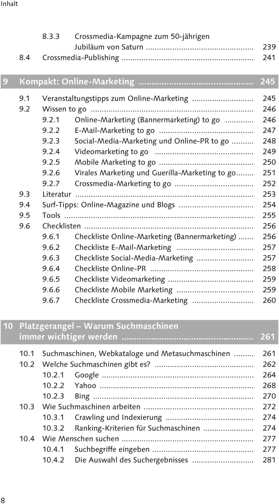 .. 250 9.2.6 Virales Marketing und Guerilla-Marketing to go... 251 9.2.7 Crossmedia-Marketing to go... 252 9.3 Literatur... 253 9.4 Surf-Tipps: Online-Magazine und Blogs... 254 9.5 Tools... 255 9.